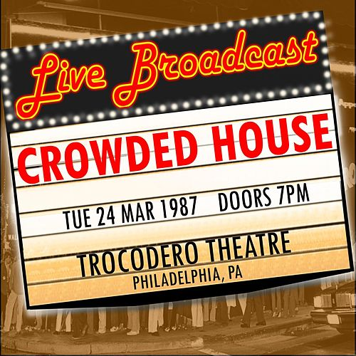 Live Broadcast - 24 March 1987 Trocodero Theatre, Philadelphia  PA by Crowded House