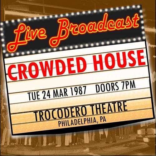 Live Broadcast - 24 March 1987 Trocodero Theatre, Philadelphia  PA by Crowded House