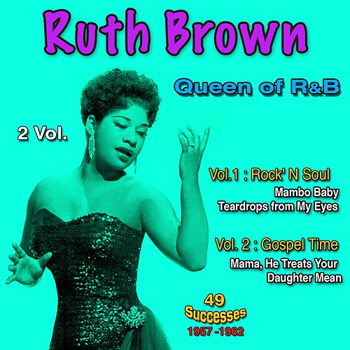 Queen of R&B Vol. 1: Rock 'N Soul, Vol. 2: In Gospel Time, 1957 - 1962, 49 Successes by Ruth Brown