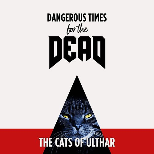 The Cats of Ulthar by Dangerous Times for the Dead