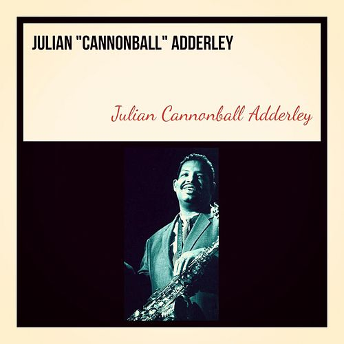 Julian 'Cannonball' Adderley von Cannonball Adderley