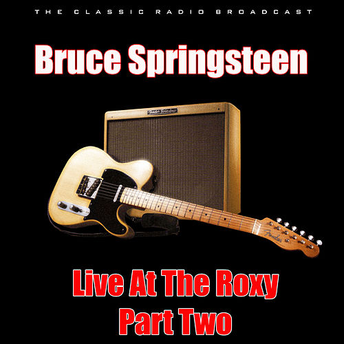 Live At The Roxy - Part Two (Live) by Bruce Springsteen