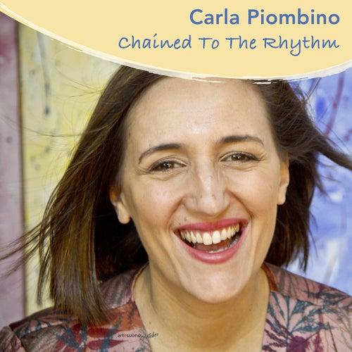 Chained to the Rhythm von Carla Piombino