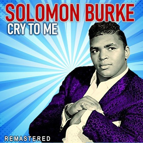 Cry to Me (Remastered) by Solomon Burke