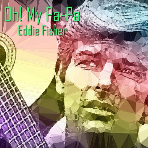 Oh! My Pa-Pa de Eddie Fisher