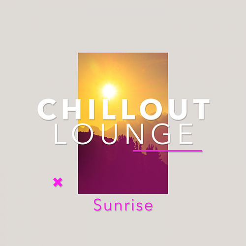 Chillout Lounge Sunrise von Chillout Lounge