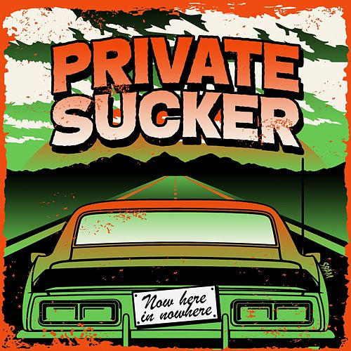 Now Here In Nowhere von Private Sucker