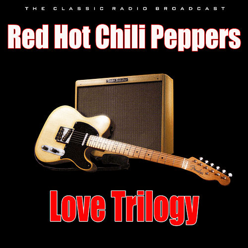 Love Trilogy (Live) von Red Hot Chili Peppers