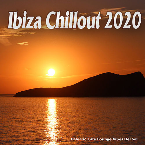 Ibiza Chillout 2020 (Balearic Cafe Lounge Vibes Del Sol) de Various Artists