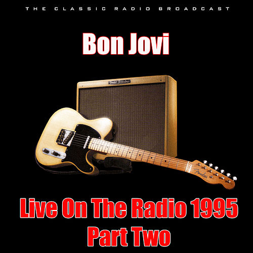 Live On The Radio 1995 - Part Two (Live) von Bon Jovi