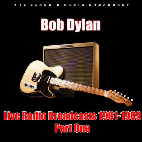 Live Radio Broadcasts 1961-1989 - Part One (Live) di Bob Dylan