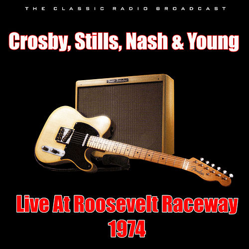 Live At Roosevelt Raceway 1974 (Live) by Crosby, Stills, Nash and Young