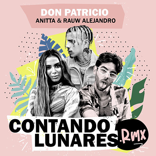 Contando Lunares (feat. Anitta & Rauw Alejandro) (Remix) by Don Patricio