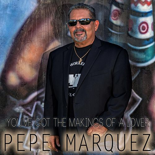 You've Got the Makings of a Lover de Pepe Marquez