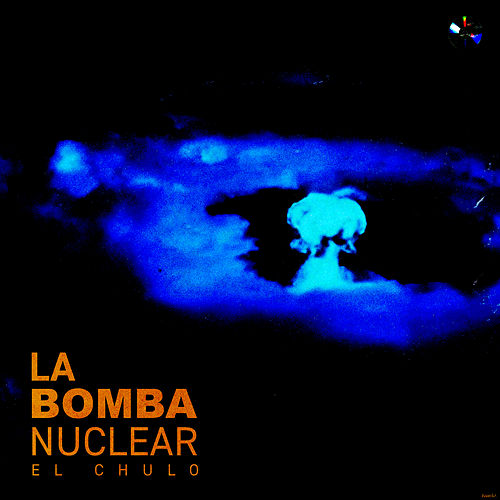 La Bomba Nuclear de El Chulo