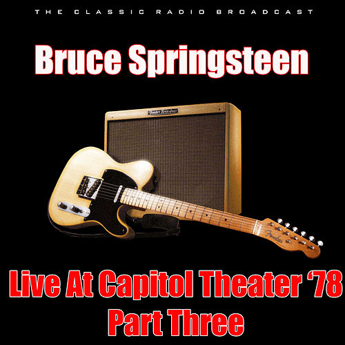 Live At Capitol Theater, NJ '78 - Part Three (Live) by Bruce Springsteen