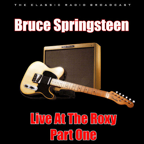 Live At The Roxy - Part One (Live) de Bruce Springsteen