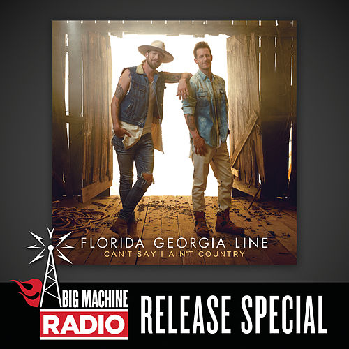 Can't Say I Ain't Country (Big Machine Radio Release Special) van Florida Georgia Line