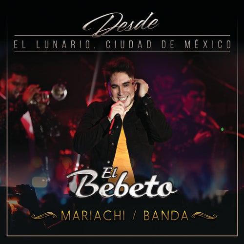 Desde El Lunario, Ciudad De México (En Vivo Desde El Lunario/Mariachi/Banda) de El Bebeto