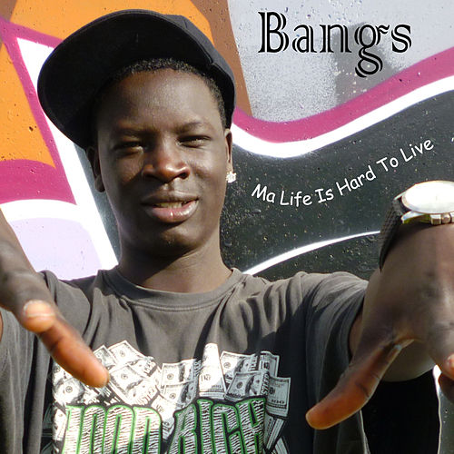 Ma Life Is Hard To Live (Voicetone) von Bangs