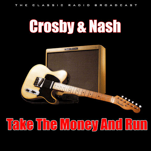 Take The Money And Run (Live) de Crosby & Nash