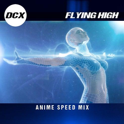 Flying High (Anime Speed Mix) van DCX