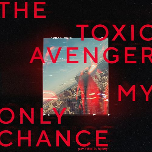 My Only Chance (My Time Is Now) de The Toxic Avenger