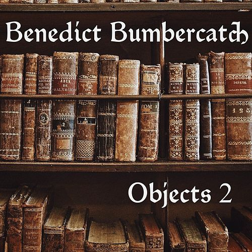 Objects 2 von Benedict Bumbercatch