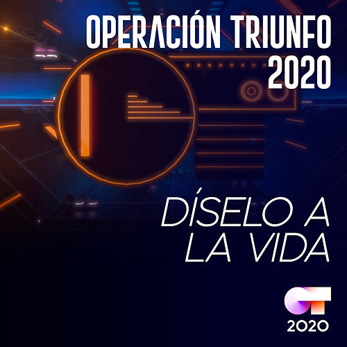 Díselo a la Vida (Versión Gala) von Operación Triunfo 2020