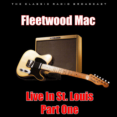 Live In St. Louis - Part One (Live) by Fleetwood Mac