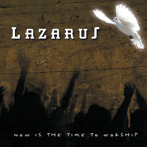 Now Is the Time to Worship von Lazarus
