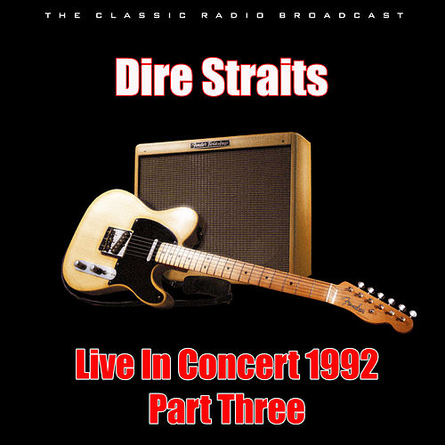Live In Concert 1992 - Part Three (Live) by Dire Straits