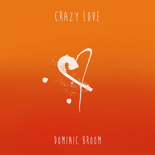 Crazy Love by Dominic Broom
