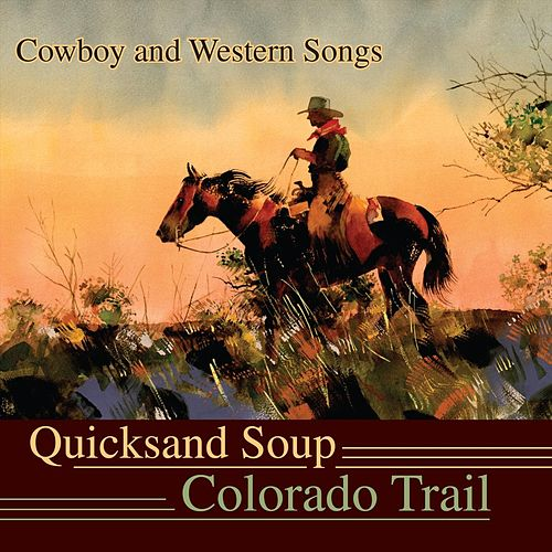 The Colorado Trail: Cowboy and Western Songs by Quicksand Soup