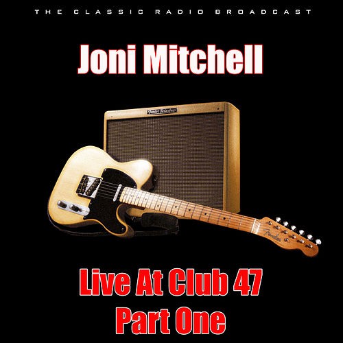 Live At Club 47 - Part One (Live) by Joni Mitchell