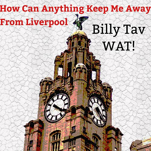 How Can Anything Keep Me Away from Liverpool by Billy Tav
