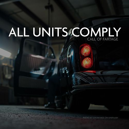 All Units Comply by Call of Fartage