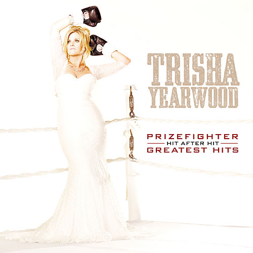 Prizefighter: Hit After Hit by Trisha Yearwood