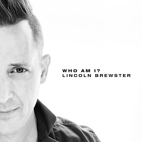 Who Am I by Lincoln Brewster