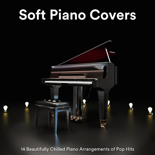 Soft Piano Covers: 14 Beautifully Chilled Piano Arrangements of Pop Hits de Various Artists