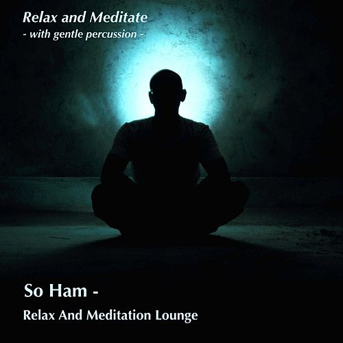 Relax and Meditate (With Gentle Percussion) von So Ham Relax And Meditation Lounge
