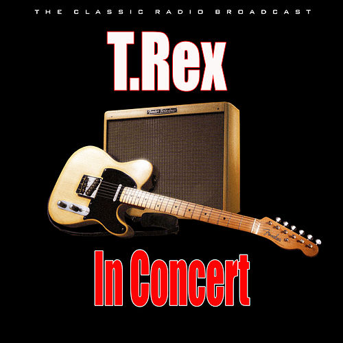 T.Rex in Concert (Live) by T. Rex