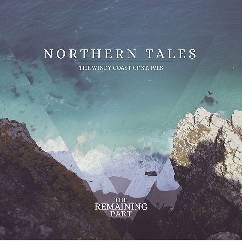 Northern Tales - The Windy Coast Of St. Ives by The Remaining Part
