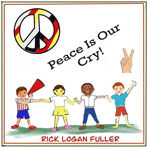 Peace Is Our Cry de Rick Logan Fuller