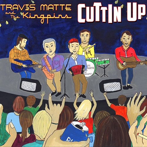 Cuttin' Up by Travis Matte and the Kingpins