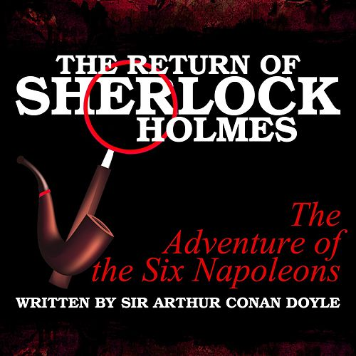 The Return of Sherlock Holmes - The Adventure of the Six Napoleons von Sir Arthur Conan Doyle