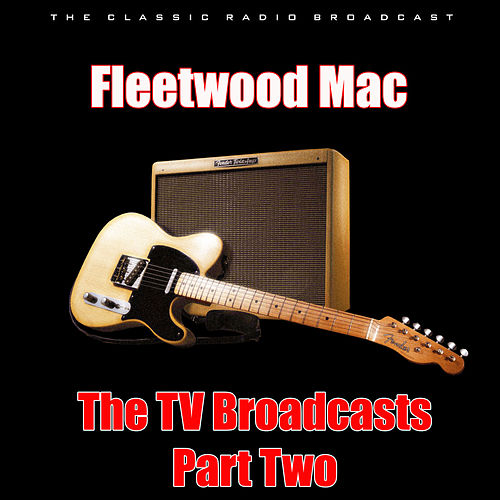 The TV Broadcasts - Part Two (Live) by Fleetwood Mac