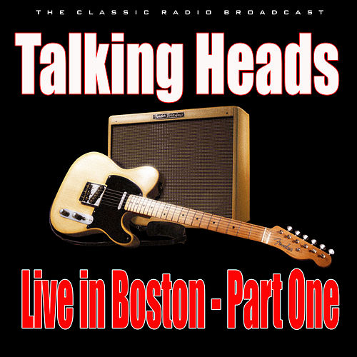 Live in Boston - Part One (Live) by Talking Heads