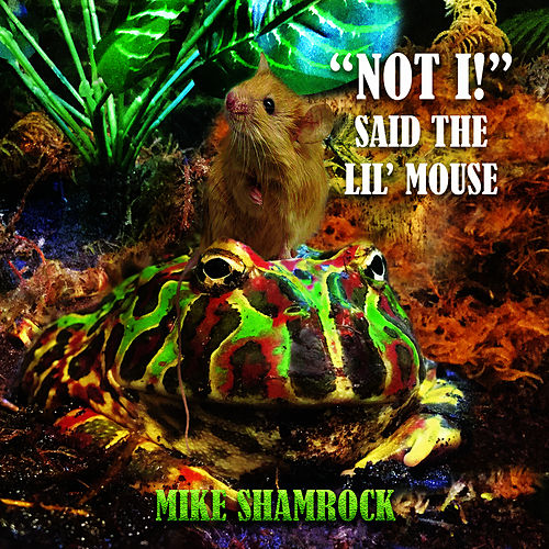'Not I!' Said the lil' mouse by Mike Shamrock