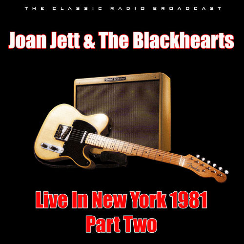 Live In New York 1981 - Part Two (Live) by Joan Jett & The Blackhearts